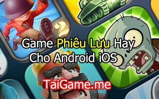 game phieu luu hay cho android ios