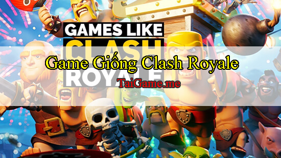 game-giong-clash-royale-cho-android