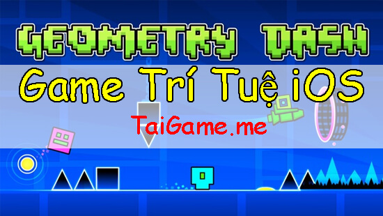 game-tri-tue-cho-iphone-mien-phi-geometry-dash