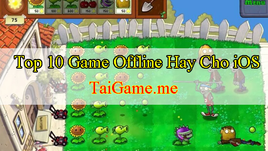 top-game-offline-hay-cho-ios-plants-vs-zombies
